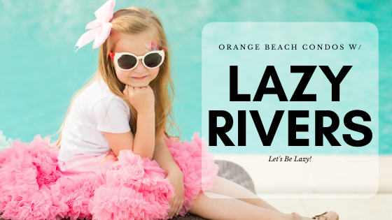 Orange Beach Condos with Lazy Rivers